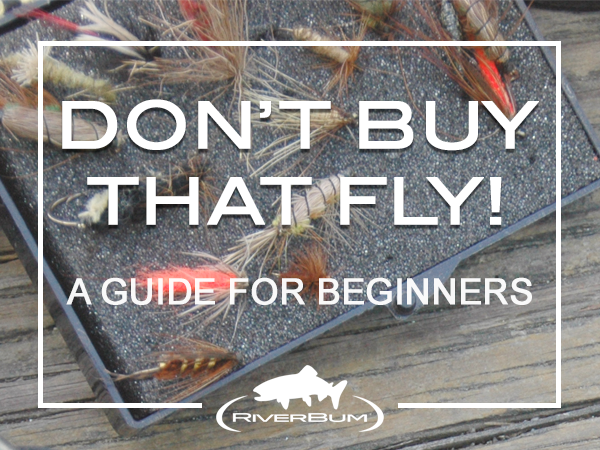 Don't Buy That Fly: Beginners Fly Fishing Guide